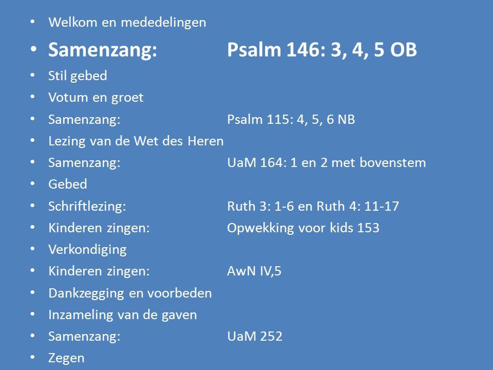 Samenzang: Psalm 146: 3, 4, 5 OB Welkom en mededelingen Stil gebed