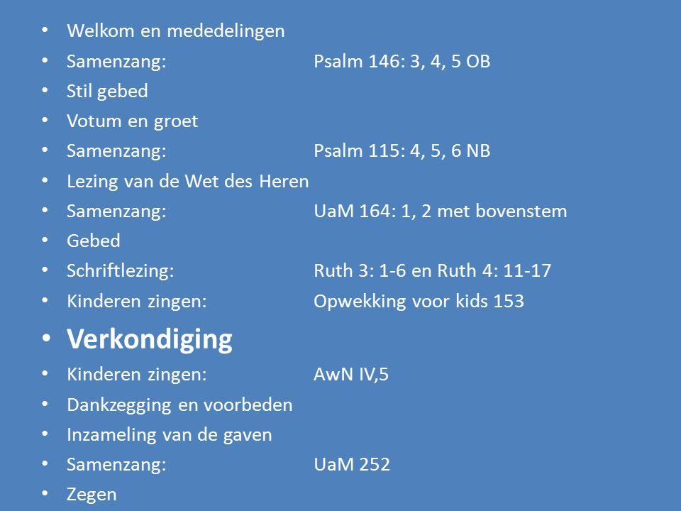 Verkondiging Welkom en mededelingen Samenzang: Psalm 146: 3, 4, 5 OB