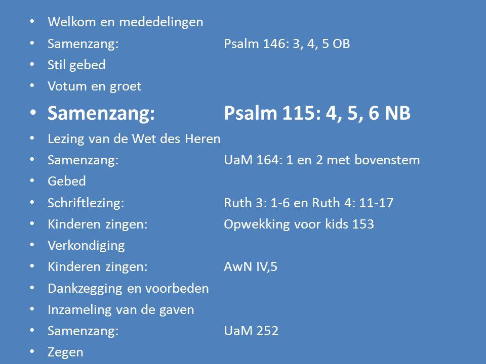 Samenzang: Psalm 115: 4, 5, 6 NB Welkom en mededelingen