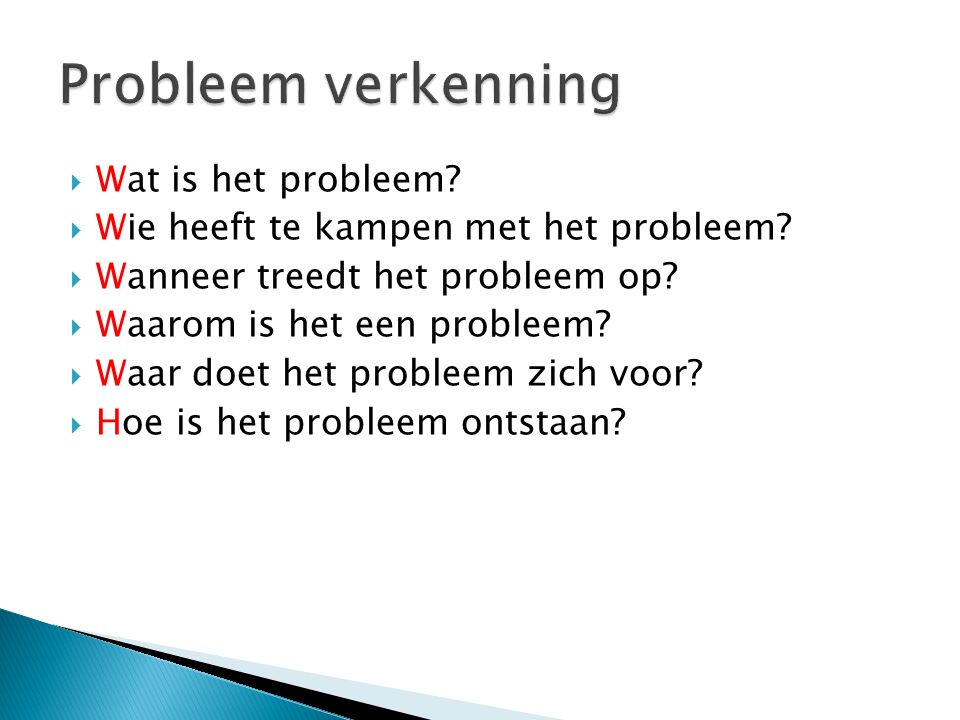 Probleem verkenning Wat is het probleem