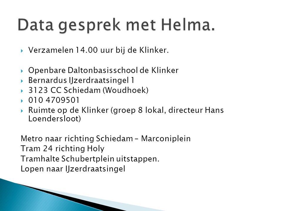Data gesprek met Helma. Verzamelen 14.00 uur bij de Klinker.