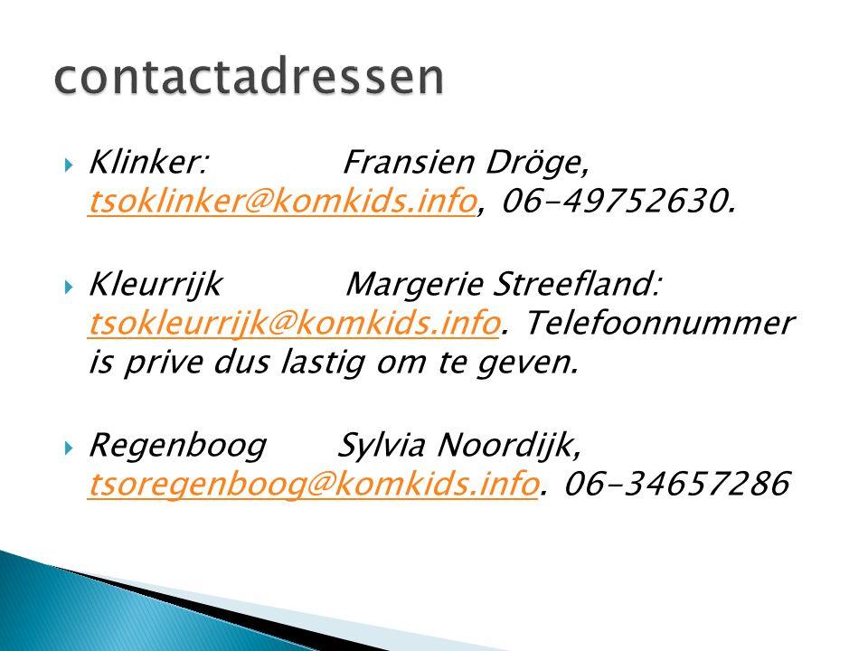 contactadressen Klinker: Fransien Dröge, tsoklinker@komkids.info, 06-49752630.