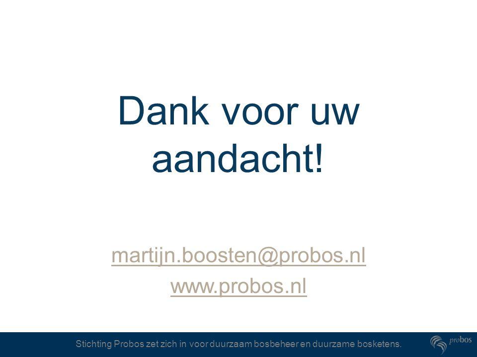 Dank voor uw aandacht! martijn.boosten@probos.nl www.probos.nl
