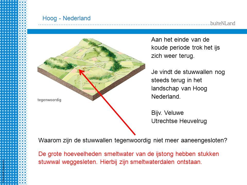 Hoog - Nederland Aan het einde van de. koude periode trok het ijs. zich weer terug. Je vindt de stuwwallen nog.
