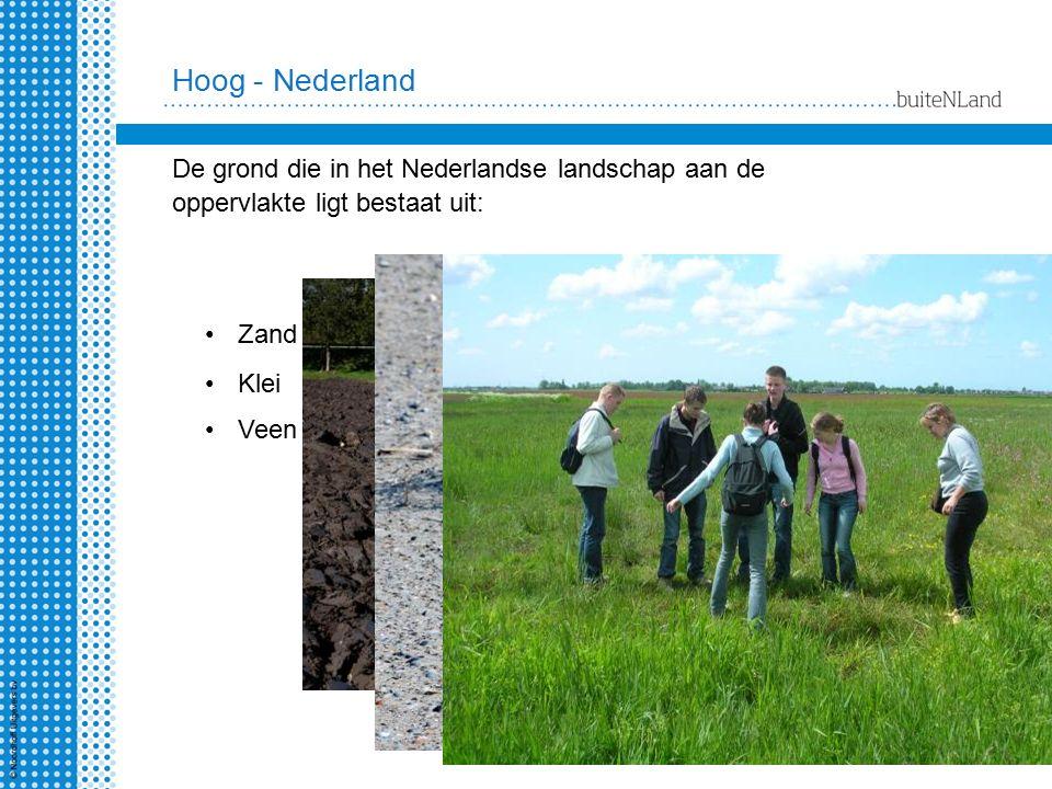 Hoog - Nederland De grond die in het Nederlandse landschap aan de oppervlakte ligt bestaat uit: Zand.