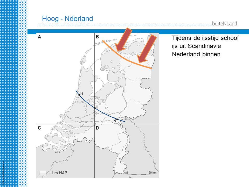 Hoog - Nderland Tijdens de ijsstijd schoof ijs uit Scandinavië