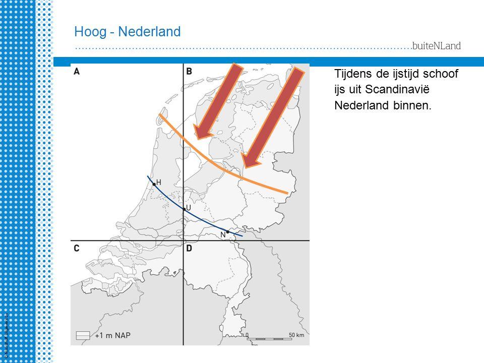Hoog - Nederland Tijdens de ijstijd schoof ijs uit Scandinavië