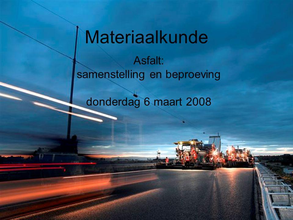 Asfalt: samenstelling en beproeving donderdag 6 maart 2008