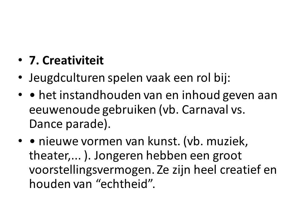 7. Creativiteit Jeugdculturen spelen vaak een rol bij: