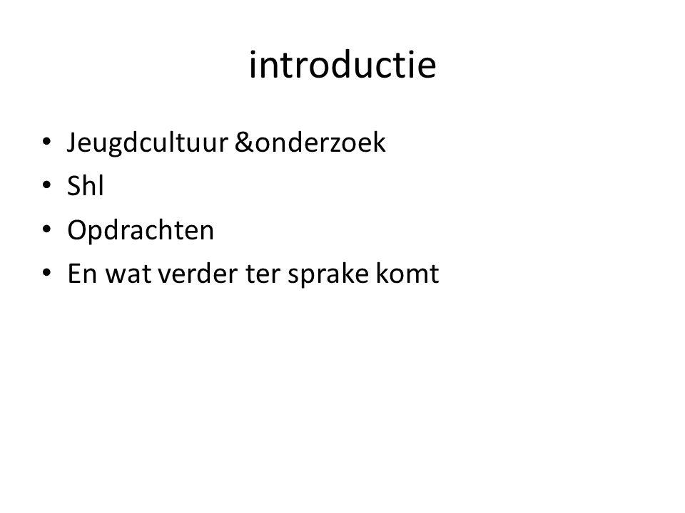 introductie Jeugdcultuur &onderzoek Shl Opdrachten