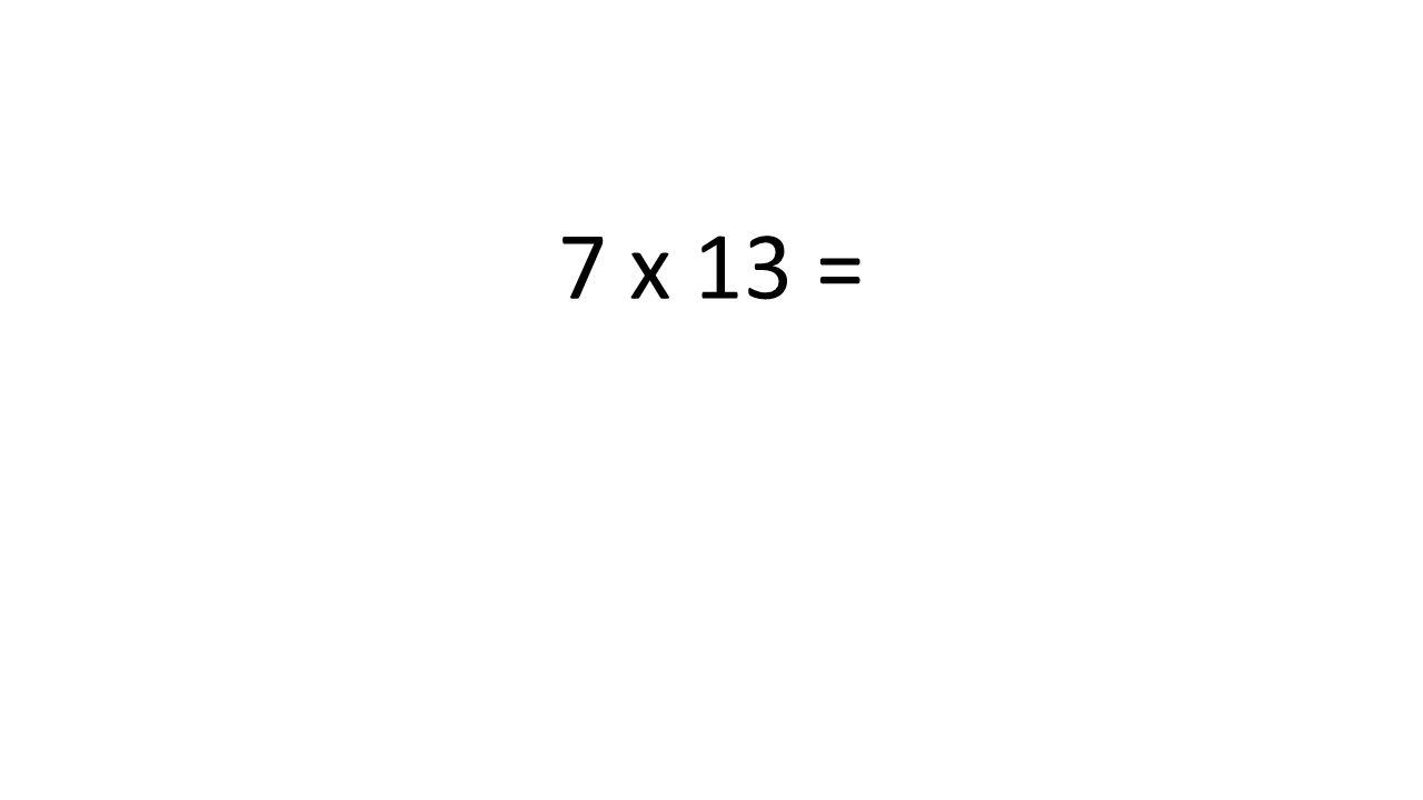 7 x 13 =
