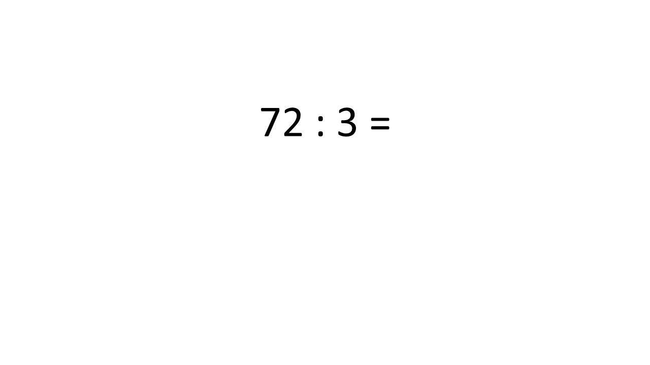 72 : 3 =