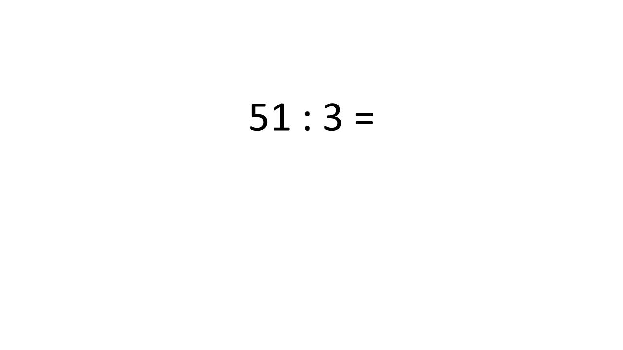 51 : 3 =