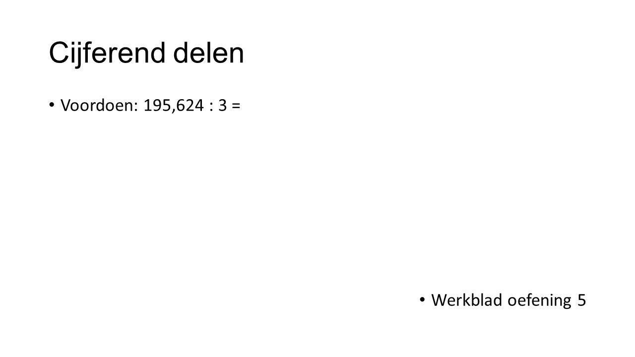 Cijferend delen Voordoen: 195,624 : 3 = Werkblad oefening 5