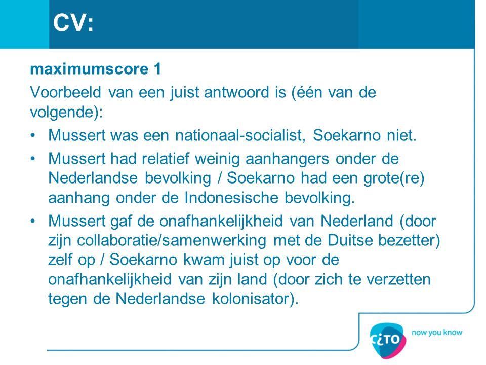 CV: maximumscore 1. Voorbeeld van een juist antwoord is (één van de volgende): Mussert was een nationaal-socialist, Soekarno niet.