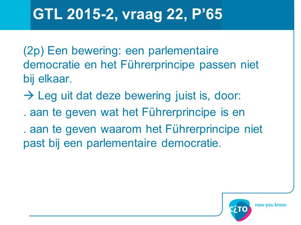 GTL 2015-2, vraag 22, P'65 (2p) Een bewering: een parlementaire democratie en het Führerprincipe passen niet bij elkaar.