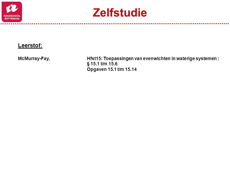 Zelfstudie Leerstof: McMurray-Fay, Hfst15: Toepassingen van evenwichten in waterige systemen : § 15.1 t/m 15.6.