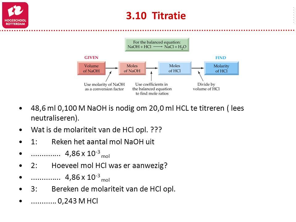3.10 Titratie 48,6 ml 0,100 M NaOH is nodig om 20,0 ml HCL te titreren ( lees neutraliseren). Wat is de molariteit van de HCl opl.