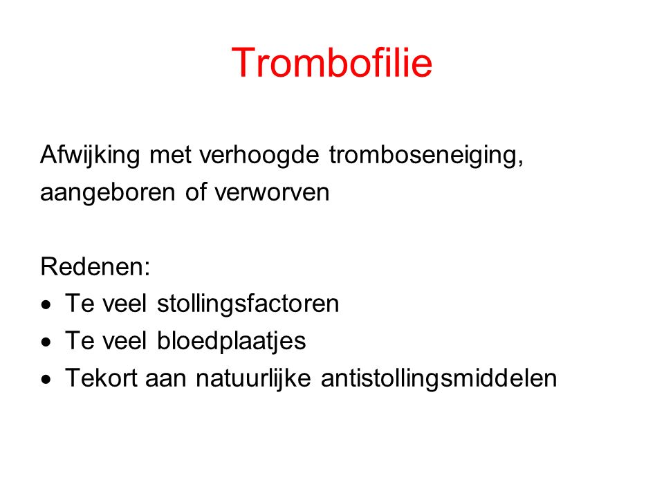 Trombofilie Afwijking met verhoogde tromboseneiging,