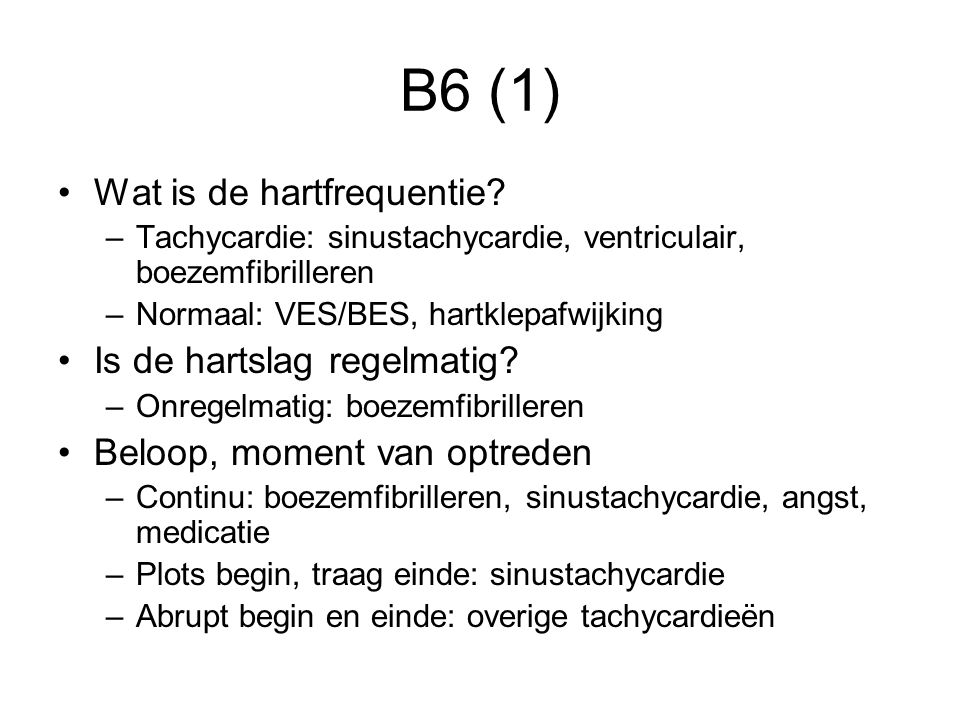 B6 (1) Wat is de hartfrequentie Is de hartslag regelmatig