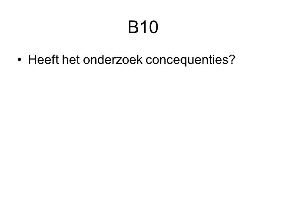 B10 Heeft het onderzoek concequenties