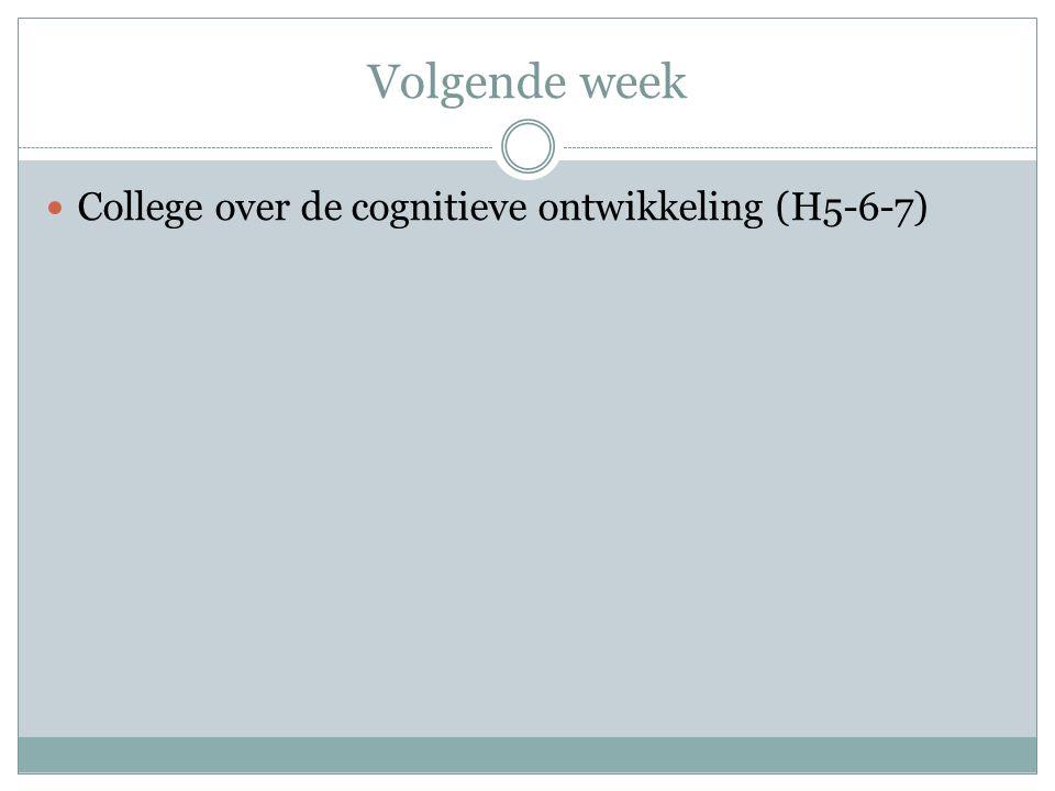 Volgende week College over de cognitieve ontwikkeling (H5-6-7)