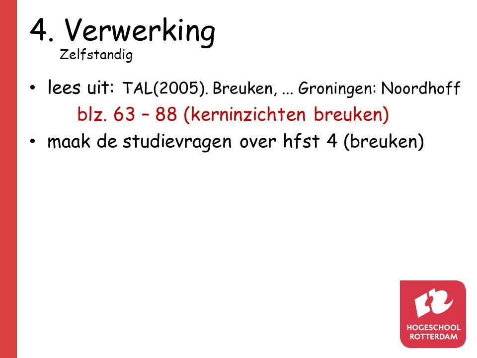 4. Verwerking lees uit: TAL(2005). Breuken, ... Groningen: Noordhoff