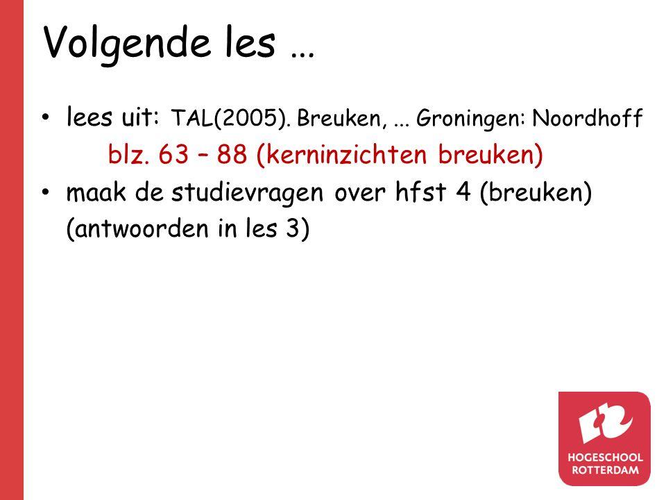 Volgende les … lees uit: TAL(2005). Breuken, ... Groningen: Noordhoff
