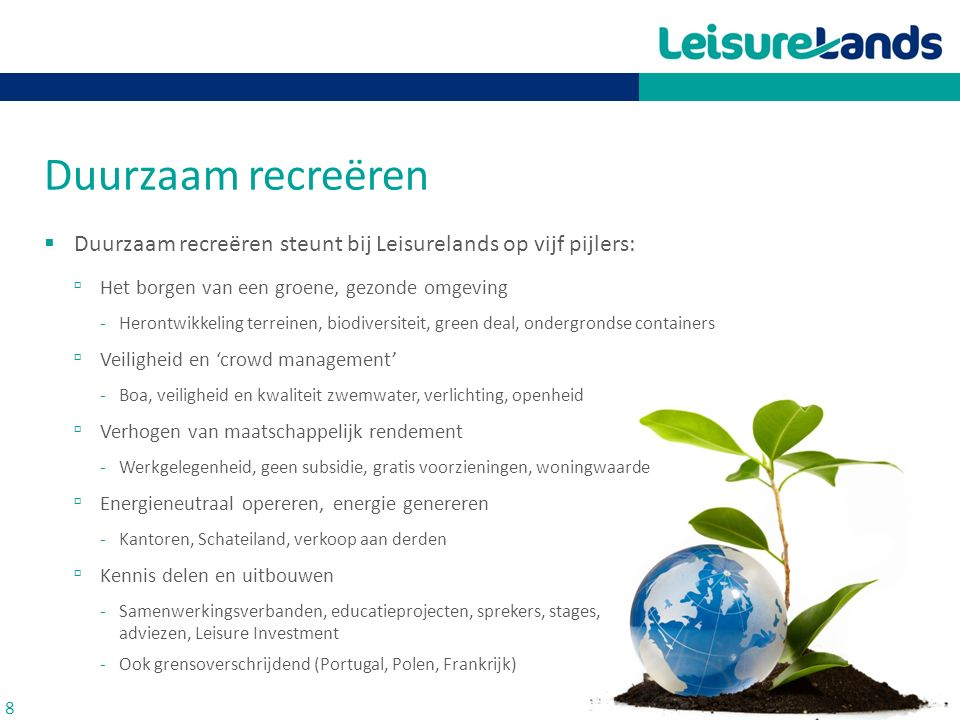 Duurzaam recreëren Duurzaam recreëren steunt bij Leisurelands op vijf pijlers: Het borgen van een groene, gezonde omgeving.