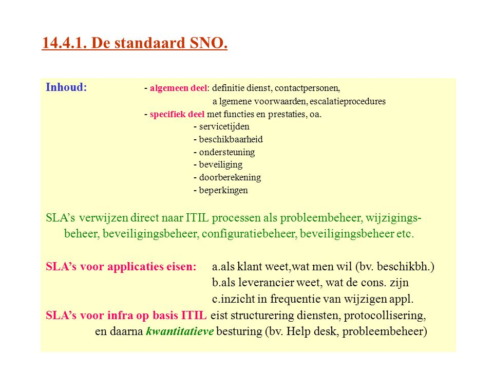 14.4.1. De standaard SNO. Inhoud: - algemeen deel: definitie dienst, contactpersonen, a lgemene voorwaarden, escalatieprocedures.