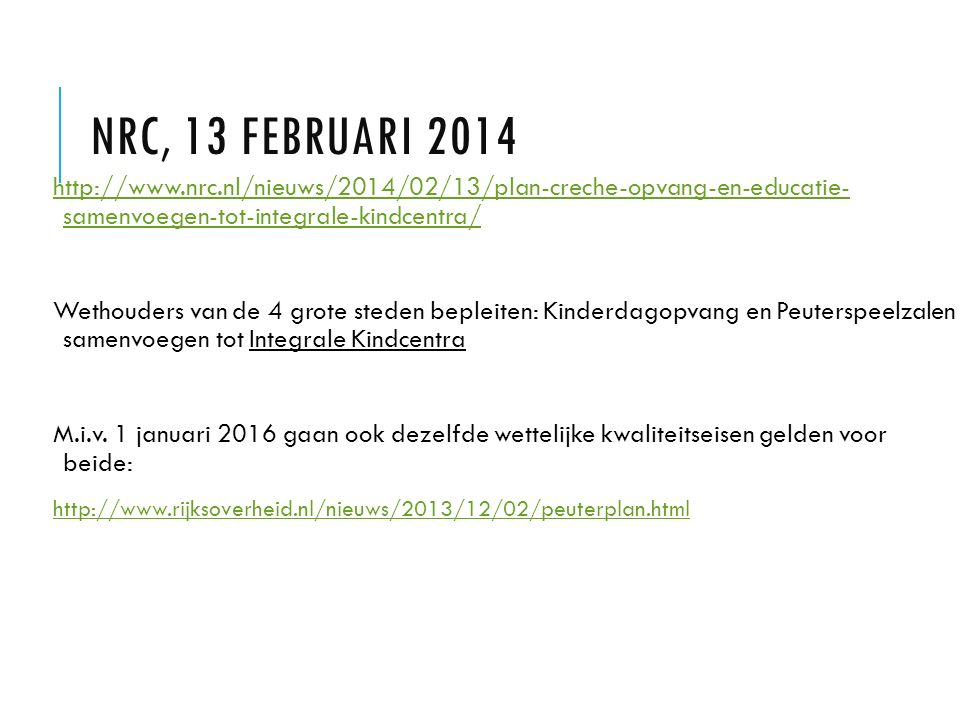 NRC, 13 februari 2014 http://www.nrc.nl/nieuws/2014/02/13/plan-creche-opvang-en-educatie- samenvoegen-tot-integrale-kindcentra/
