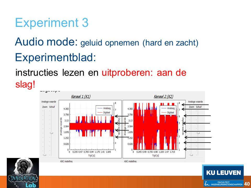Experiment 3 Audio mode: geluid opnemen (hard en zacht) Experimentblad: instructies lezen en uitproberen: aan de slag!