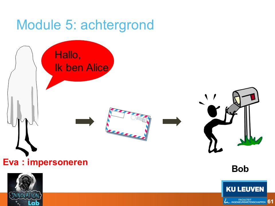 Module 5: achtergrond Hallo, Ik ben Alice Eva : impersoneren Bob