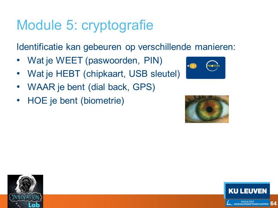 Module 5: cryptografie Identificatie kan gebeuren op verschillende manieren: Wat je WEET (paswoorden, PIN)