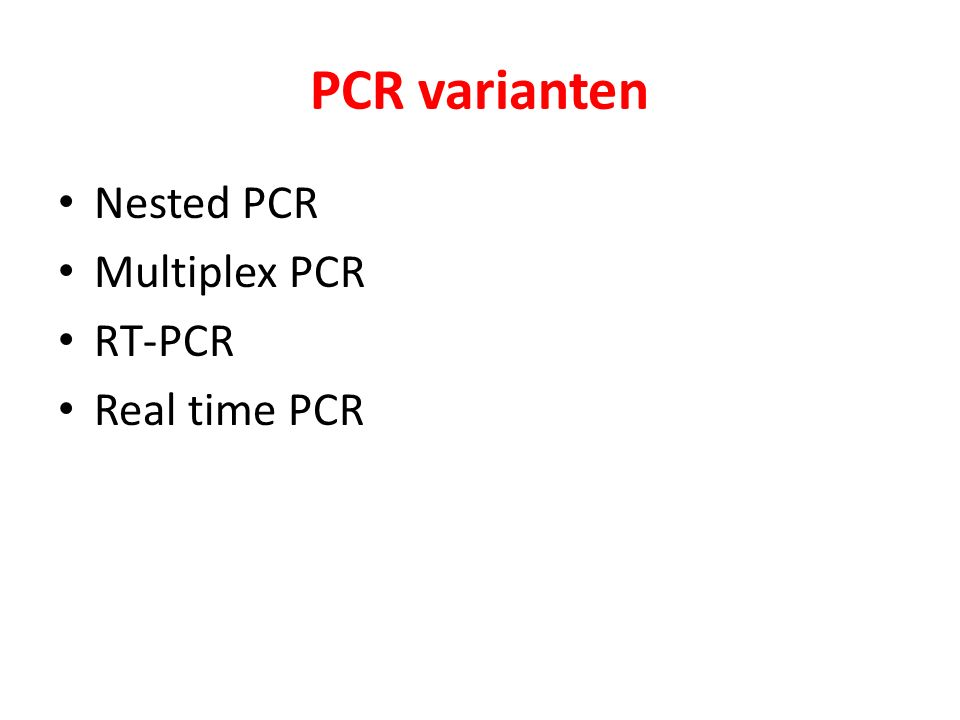 PCR varianten Nested PCR Multiplex PCR RT-PCR Real time PCR
