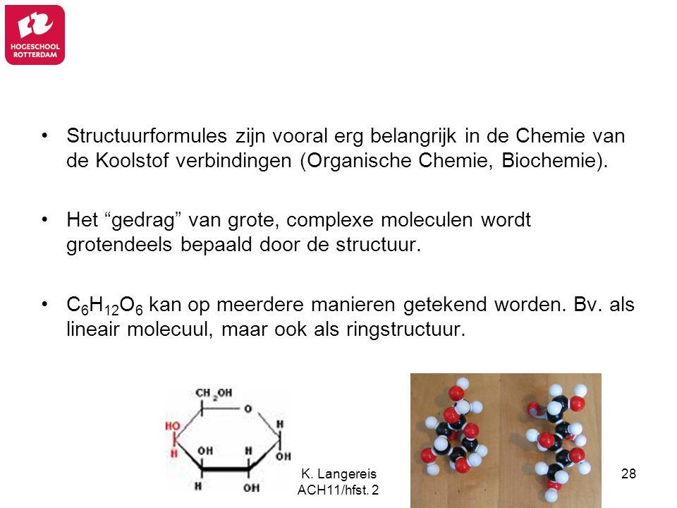 Structuurformules zijn vooral erg belangrijk in de Chemie van de Koolstof verbindingen (Organische Chemie, Biochemie).