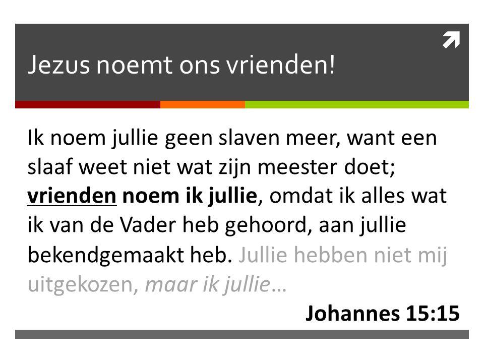 Jezus noemt ons vrienden!