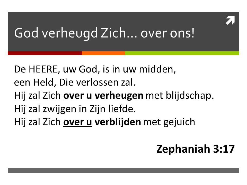 God verheugd Zich… over ons!