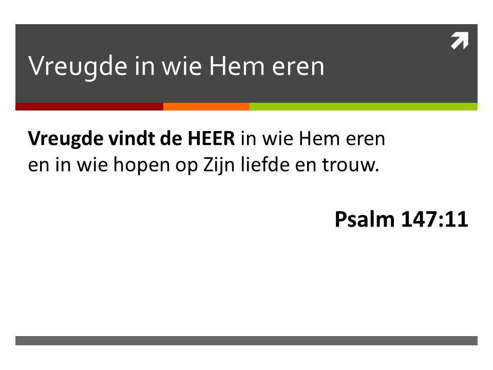 Vreugde in wie Hem eren Psalm 147:11