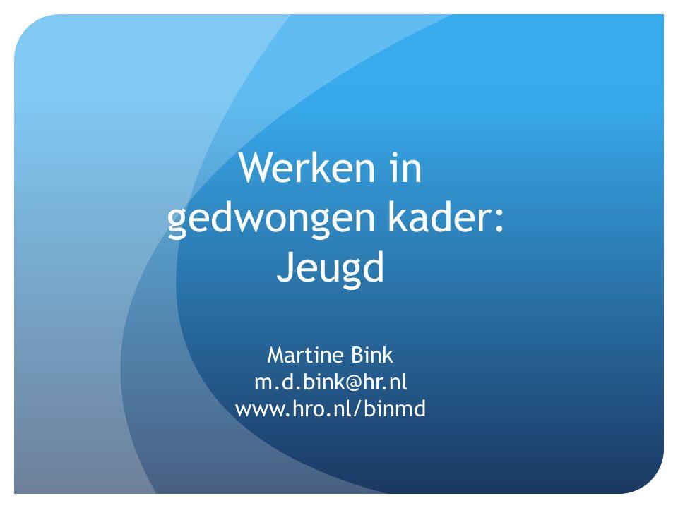 Werken in gedwongen kader: Jeugd Martine Bink m. d. bink@hr. nl www