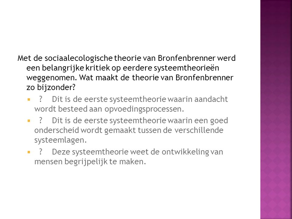 Met de sociaalecologische theorie van Bronfenbrenner werd een belangrijke kritiek op eerdere systeemtheorieën weggenomen. Wat maakt de theorie van Bronfenbrenner zo bijzonder