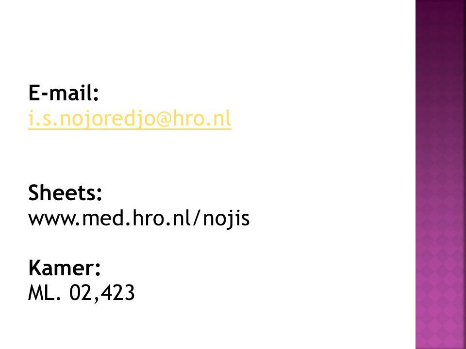 E-mail: i.s.nojoredjo@hro.nl Sheets: www.med.hro.nl/nojis Kamer: ML. 02,423