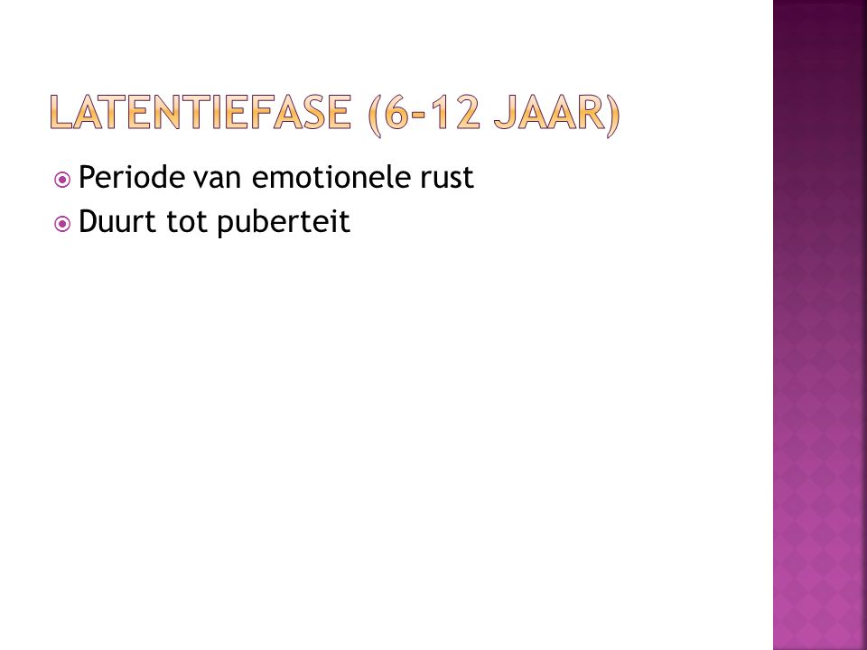 Latentiefase (6-12 jaar) Periode van emotionele rust
