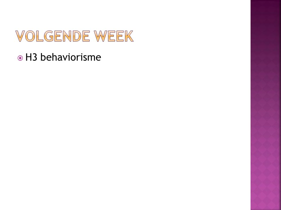 Volgende week H3 behaviorisme