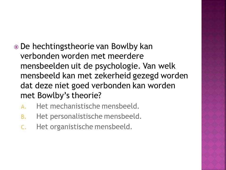 De hechtingstheorie van Bowlby kan verbonden worden met meerdere mensbeelden uit de psychologie. Van welk mensbeeld kan met zekerheid gezegd worden dat deze niet goed verbonden kan worden met Bowlby's theorie