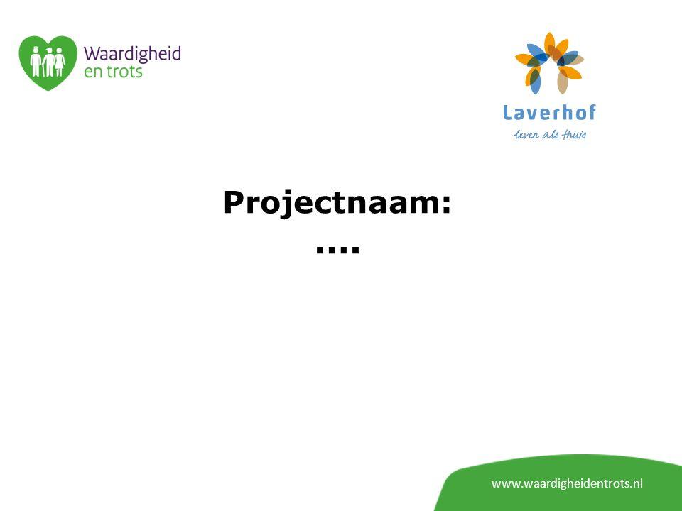 Projectnaam: …. www.waardigheidentrots.nl