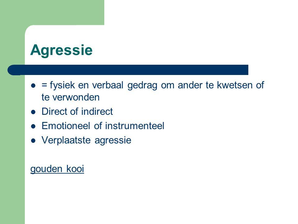 Agressie = fysiek en verbaal gedrag om ander te kwetsen of te verwonden. Direct of indirect. Emotioneel of instrumenteel.