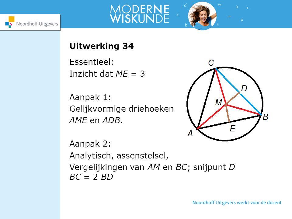 Uitwerking 34 Essentieel: Inzicht dat ME = 3. Aanpak 1: Gelijkvormige driehoeken. AME en ADB. Aanpak 2:
