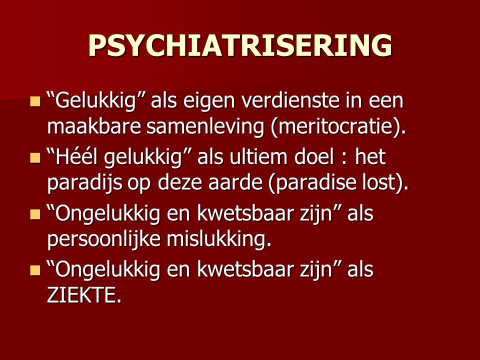 PSYCHIATRISERING Gelukkig als eigen verdienste in een maakbare samenleving (meritocratie).