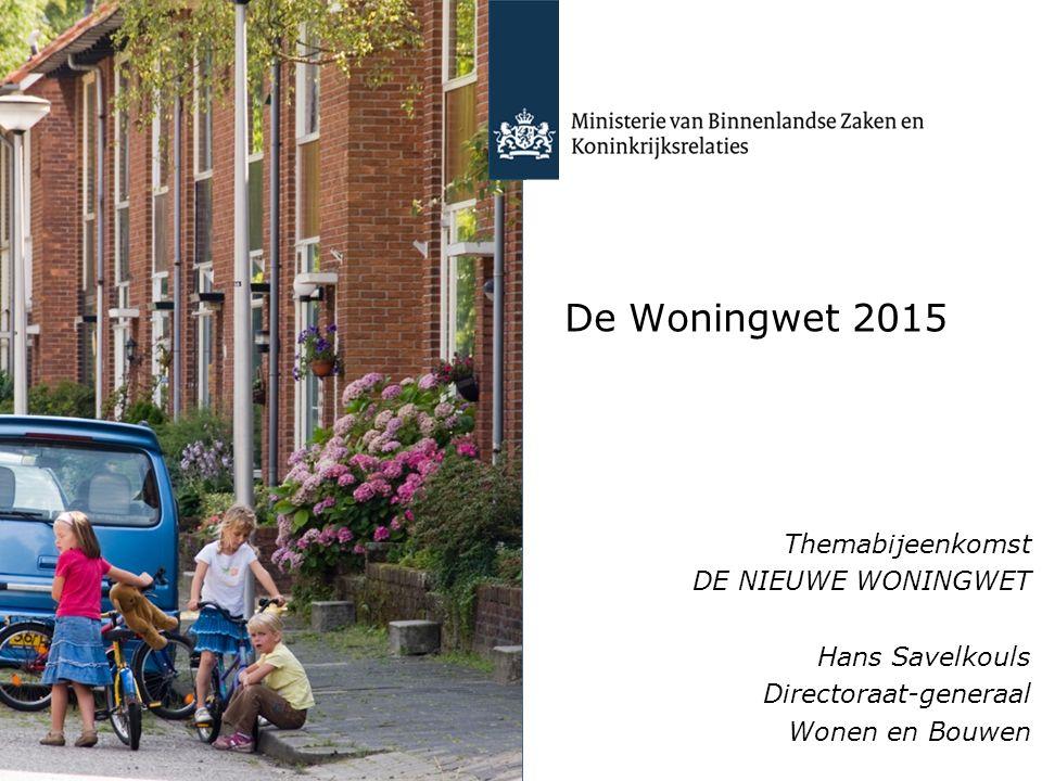 De Woningwet 2015 Themabijeenkomst DE NIEUWE WONINGWET Hans Savelkouls